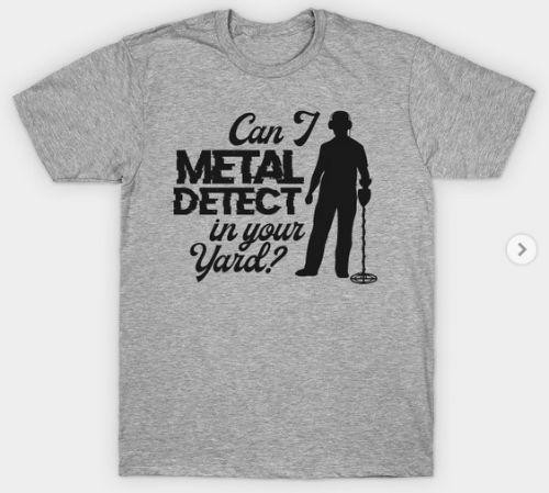 Funny Metal Detecting Shirt
